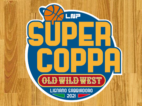 A  Lignano Sabbiadoro la Final Eight della SuperCoppa LNP 2021 Old Wild Westi